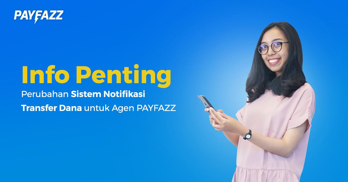 Info Penting Perubahan Sistem Notifikasi Transfer Dana untuk Agen PAYFAZZ