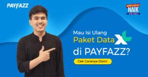 Mau Isi Ulang Paket Data XL di PAYFAZZ? Cek Caranya Disini