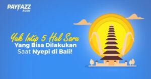 Yuk Intip 5 Hal Seru Yang Bisa Dilakukan Saat Nyepi di Bali!