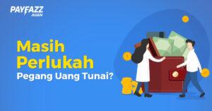 Masih Perlukah Pegang Uang Tunai?