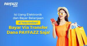 Isi Uang Elektronik dan Bayar Belanjaan di Toko Online? Bayar via Transfer Dana PAYFAZZ saja!