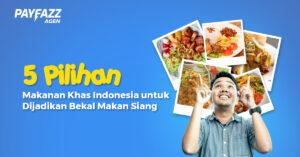 Hari Bawa Bekal Indonesia, 5 Pilihan Makanan Khas Indonesia untuk Dijadikan Bekal Makan Siang!