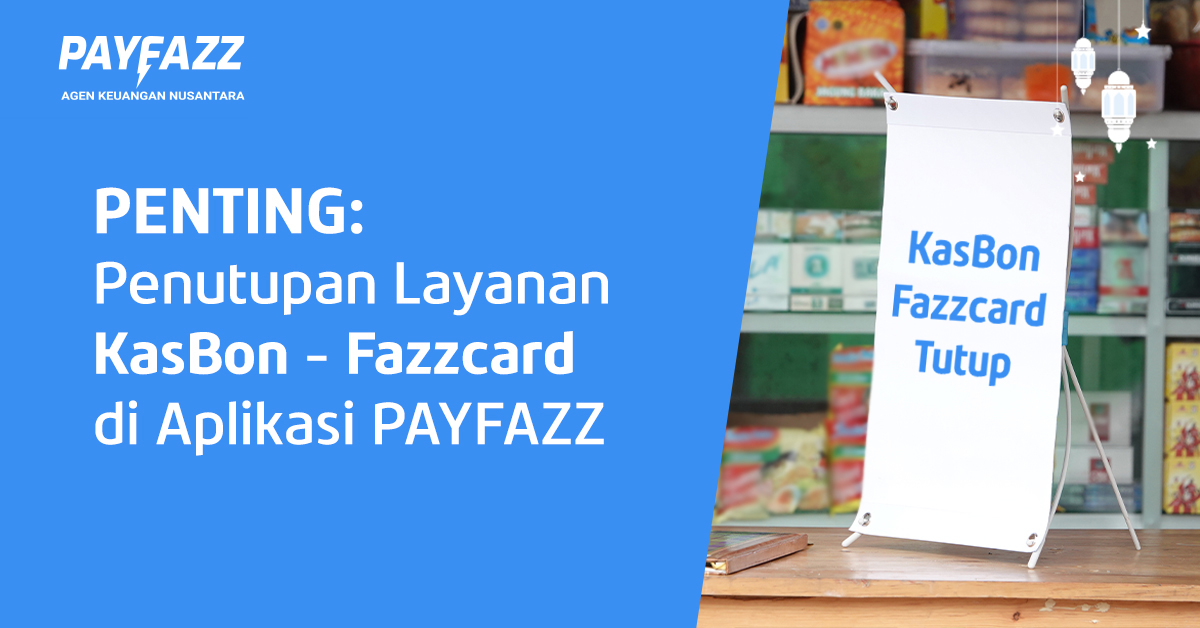 https://www.payfazz.com/blog/penutupan-layanan-kasbon-fazzcard