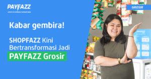 Makin Mudah, Shopfazz Kini Bertransformasi Jadi PAYFAZZ Grosir