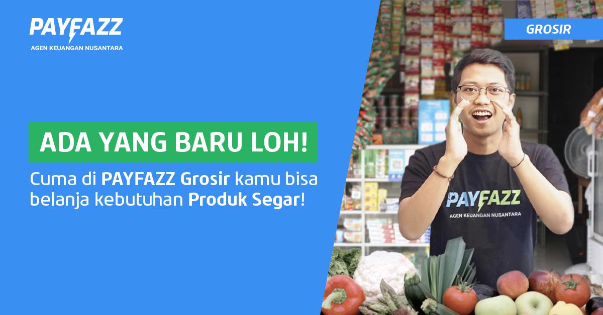 Belanja Kebutuhan Produk Segar Kini Bisa di PAYFAZZ Grosir