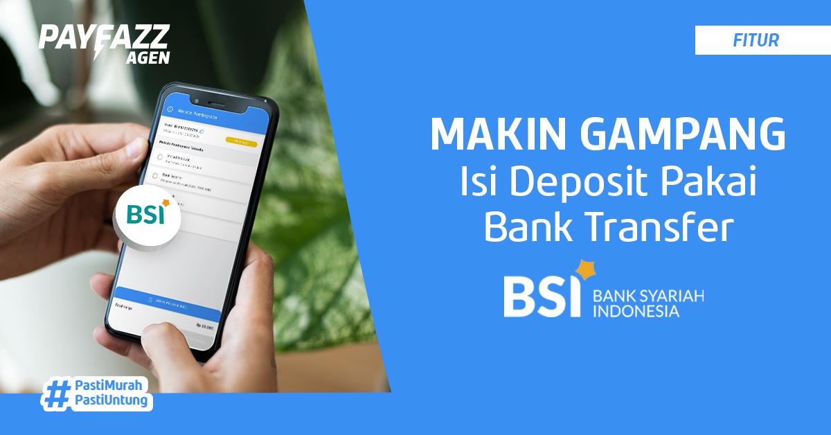 Isi Deposit PAYFAZZ Agen Kini Bisa via Bank Transfer BSI!